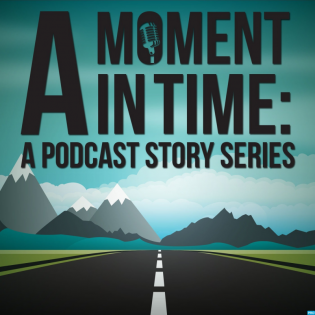 A Moment in Time: A Podcast Story Series