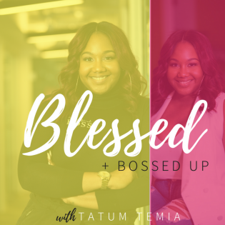 Blessed + Bossed Up w/ Tatum Temia