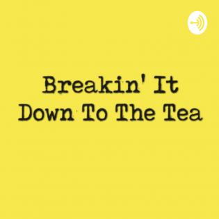 Breakin' It Down To The Tea