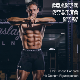 CHANGE STARTS NOW - Der Fitness-Podcast mit Deinem