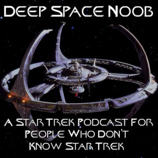 Deep Space Noob - A Star Trek : Deep Space Nine