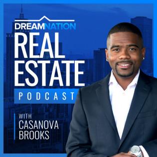 DreamNation Real Estate Podcast with Casanova