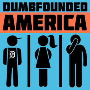 Dumbfounded America