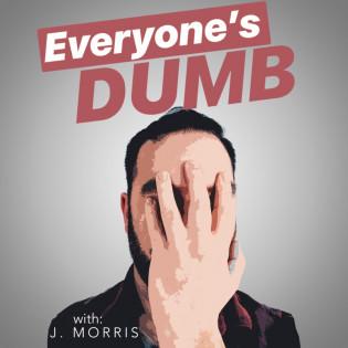 Everyone's Dumb