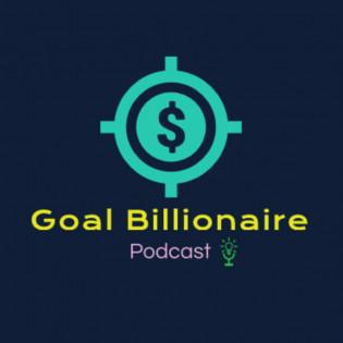 Goal billionaire Podcast