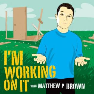 Im Working On It Matthew P Brown.