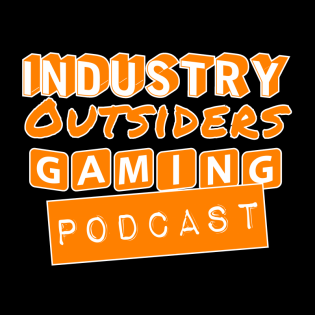 Industry Outsiders Gaming Podcast