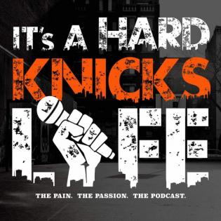 It's a Hard Knicks Life Podcast