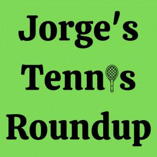 Jorge's Tennis Roundup