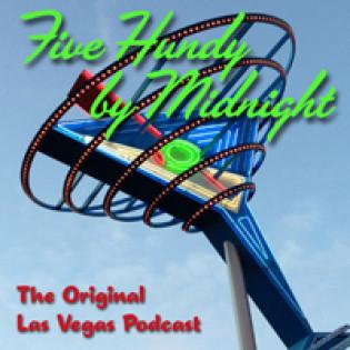 Las Vegas Podcast: Five Hundy By Midnight