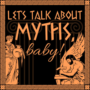 Let's Talk About Myths, Baby! A Greek & Roman