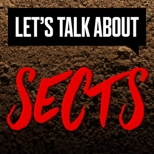 Let's Talk About Sects: a podcast about cults