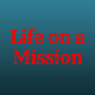 Life on a Mission