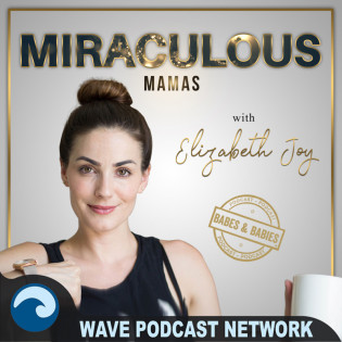 Miraculous Mamas with Elizabeth Joy
