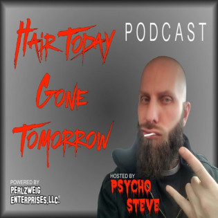 Psycho Steve Presents...Hair Today, Gone Tomorrow