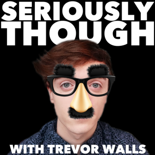 Seriously Though with Trevor Walls