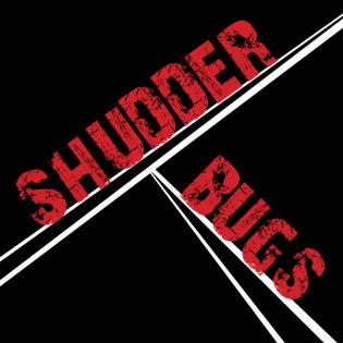 Shudder Bugs