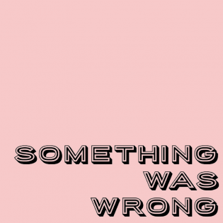 Something Was Wrong