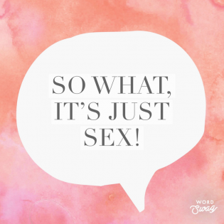So what, it's just sex!