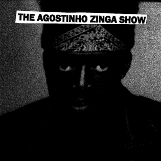 The Agostinho Zinga Showw
