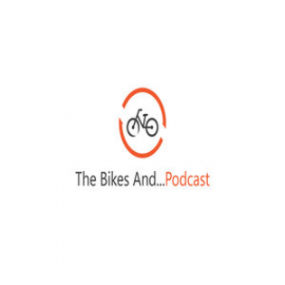 The Bikes And...Podcast