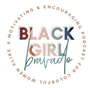 The Black Girl Bravado Podcast