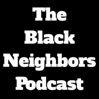 The Black Neighbors Podcast