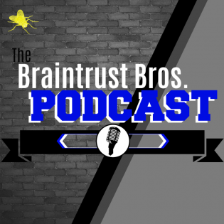 The Braintrust Bros. Podcast