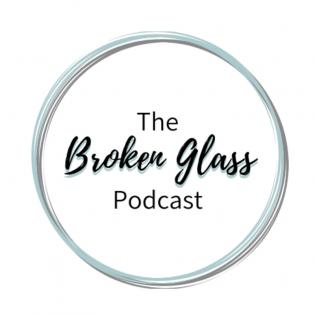 The Broken Glass Podcast