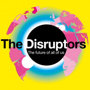 The Disruptors - A podcast about the future of all