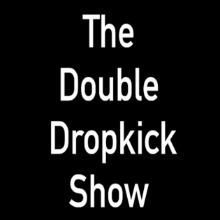 The Double Dropkick Show