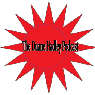 The Duane Hadley Podcast