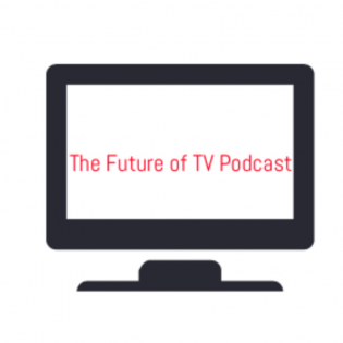 The Future of TV Podcast