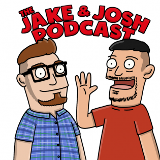 The Jake and Josh Podcast