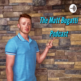 The Matt Bugatti Podcast