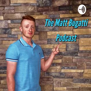 The Matt Bugatti Podcast