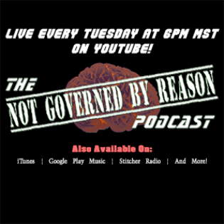 The Not Governed By Reason Podcast