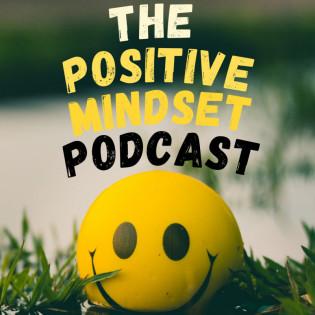 The Positive Mindset Podcast