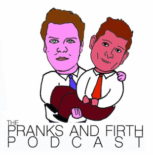 The Pranks & Firth Podcast