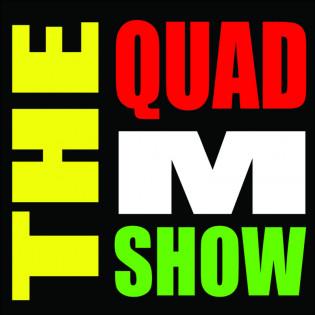 The Quad M Show