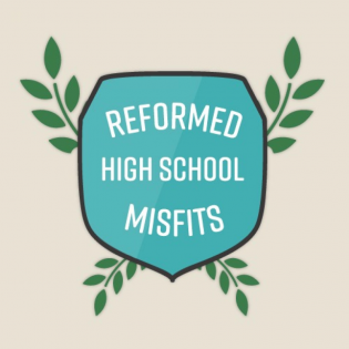 The Reformed High School Misfits Podcast