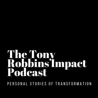 The Tony Robbins Impact Podcast - Personal Stories