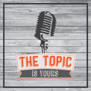 The Topic Is Yours Podcast