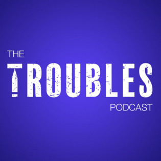 The Troubles Podcast