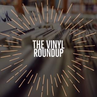 The Vinyl Roundup