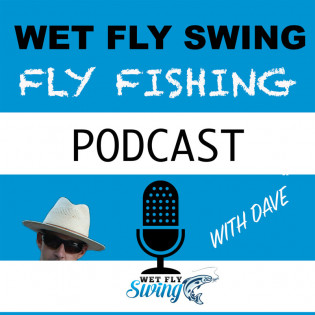 The Wet Fly Swing Fly Fishing Podcast