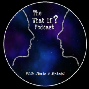 The What If? Podcast with Jbats and Mykhal
