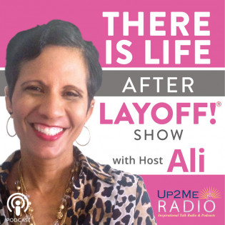 There is Life After Layoff with Host Ali (Alicia