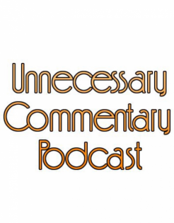 Unnecessary Commentary Podcast