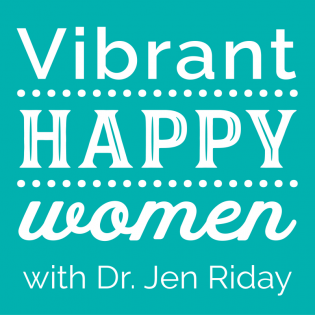 Vibrant Happy Women with Dr. Jen Riday